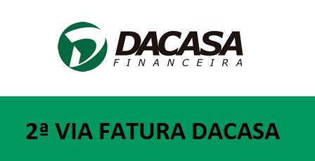 2ª Via FATURA BOLETO E CARTÃO DACASA VIA APP