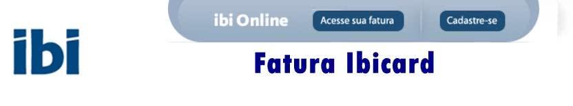 2ª Via FATURA BOLETO E CARTÃO IBI C&AFACILIDADES NAS FATURAS COMO TER ACESSO