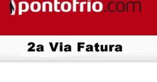 2ª Via FATURA BOLETO E CARTÃO E FINANCIAMENTO PONTOFRIO VANTAGENS EM CONTRATAR ACESSE OU LIGUE